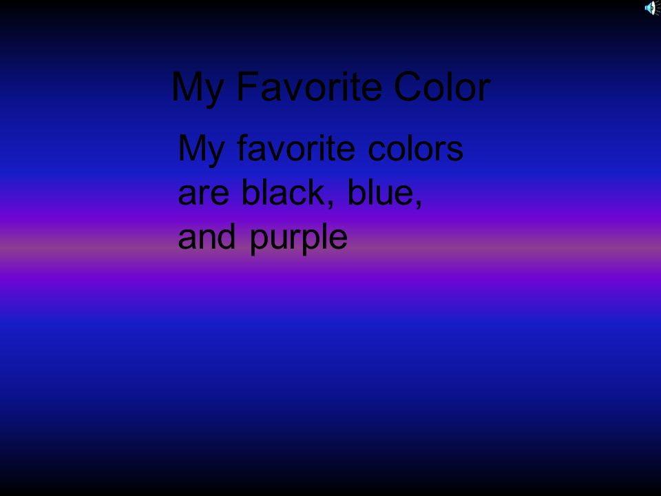 My Favorite Color My favorite colors are black, blue, and purple