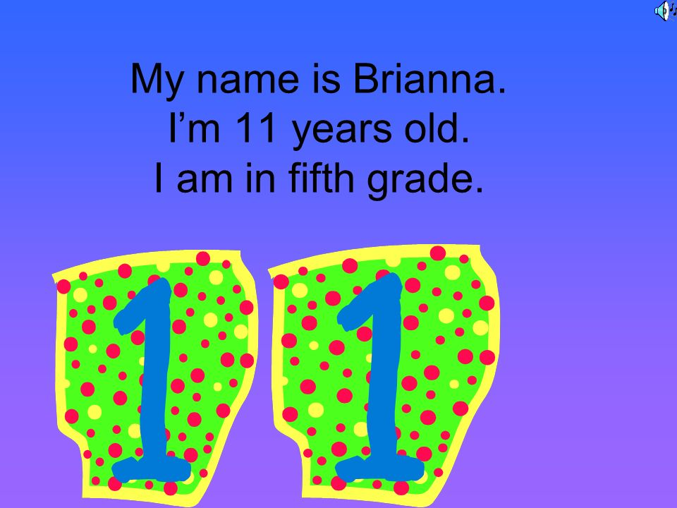 My name is Brianna. I'm 11 years old. I am in fifth grade.