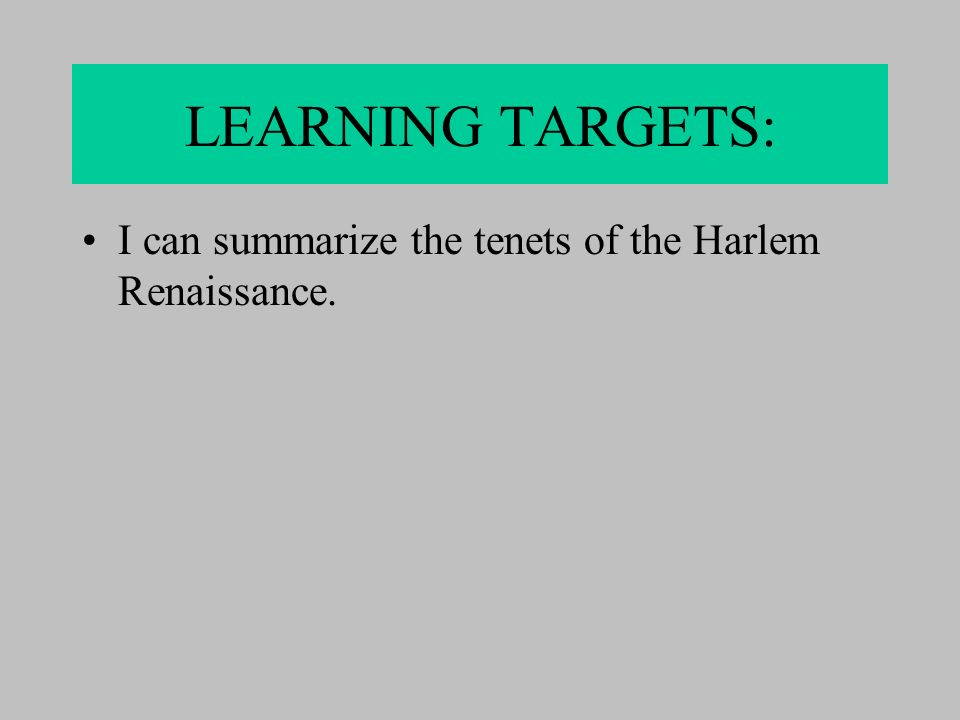LEARNING TARGETS: I can summarize the tenets of the Harlem Renaissance.