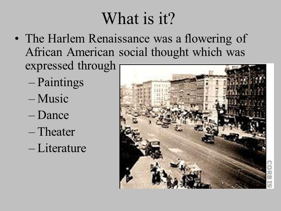 What is it The Harlem Renaissance was a flowering of African American social thought which was expressed through.