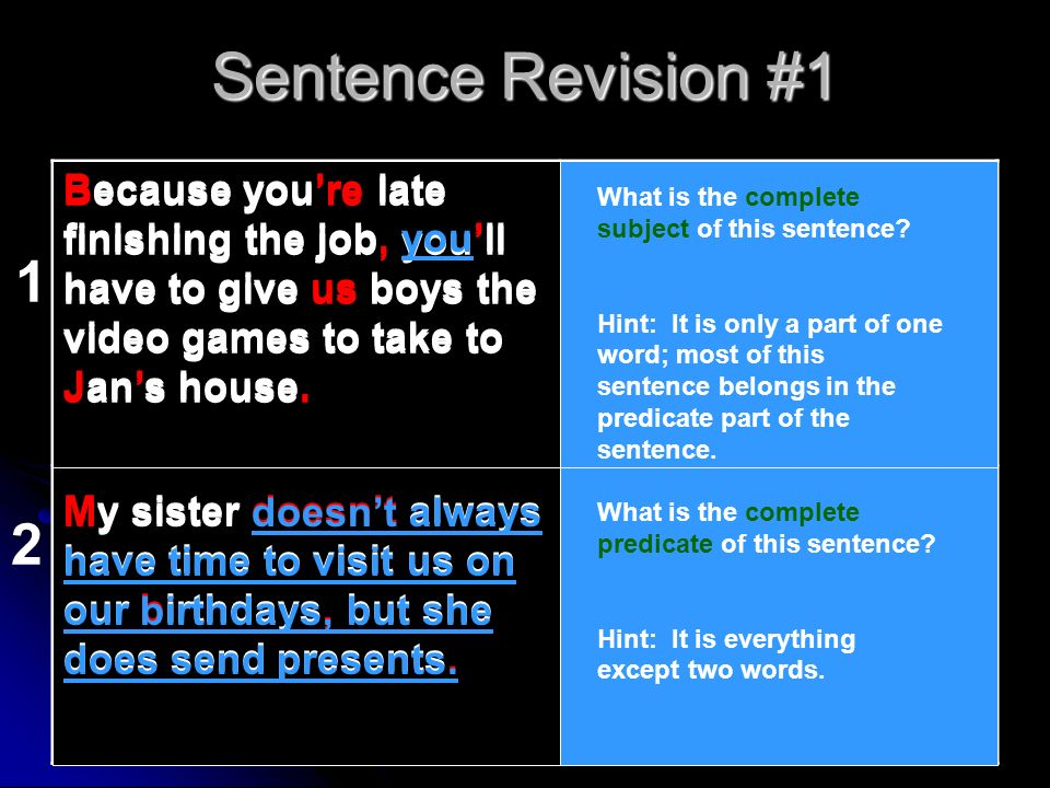 Sentence Revision #1 Because you're late finishing the job, you'll have to give us boys the video games to take to Jan's house.
