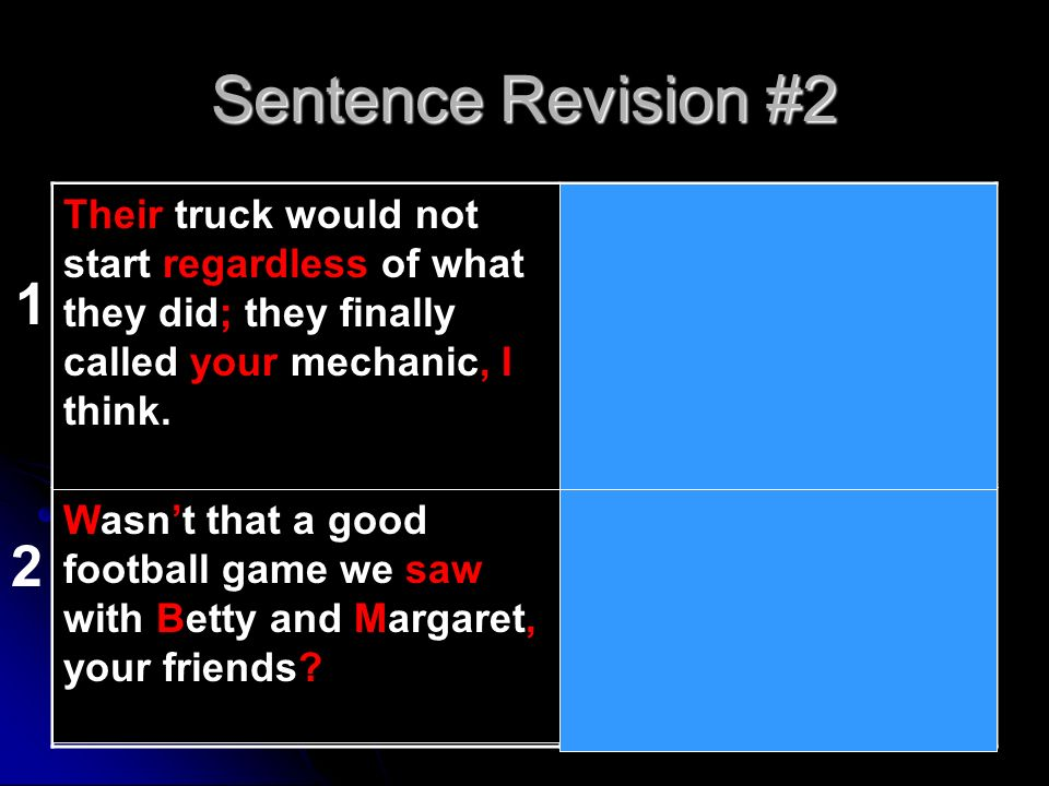 Sentence Revision #2 there truck would not start irregardless of what they did they finally called youre mechanic i think.