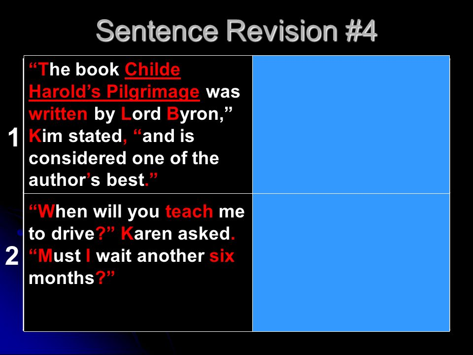 Sentence Revision #4 The book Childe Harold's Pilgrimage was written by Lord Byron, Kim stated, and is considered one of the author's best.