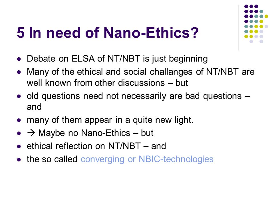 5 In need of Nano-Ethics Debate on ELSA of NT/NBT is just beginning