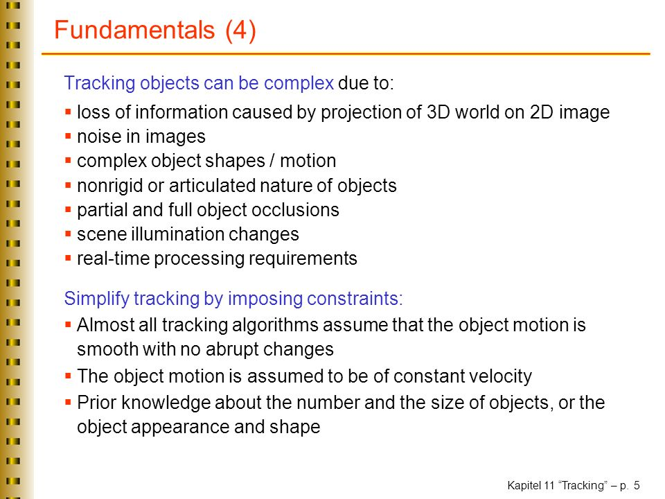 Fundamentals (4) Tracking objects can be complex due to: