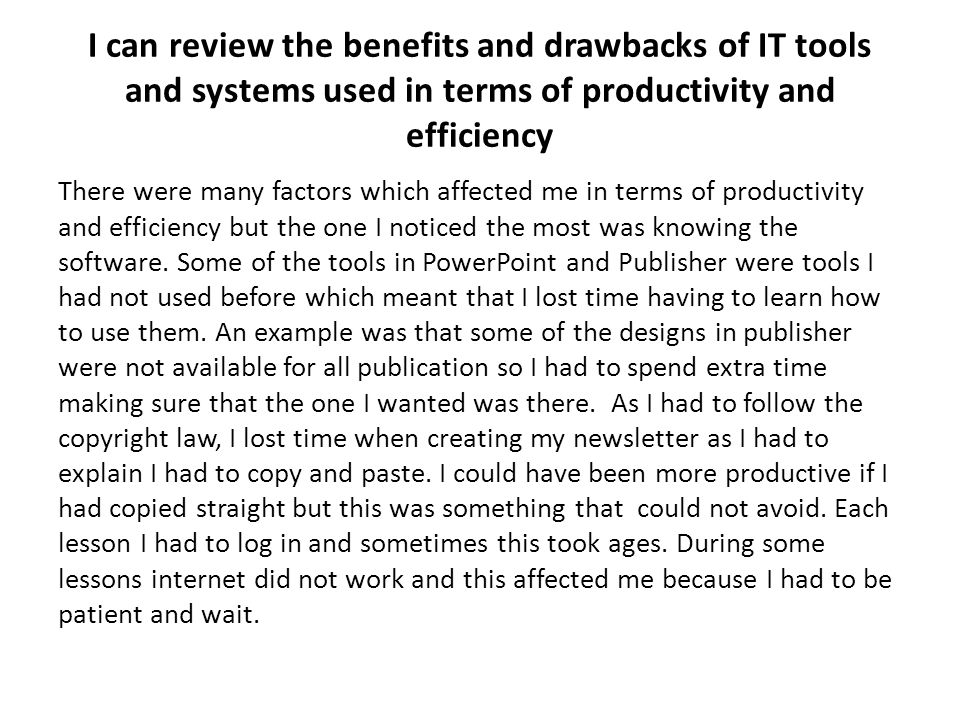 I can review the benefits and drawbacks of IT tools and systems used in terms of productivity and efficiency