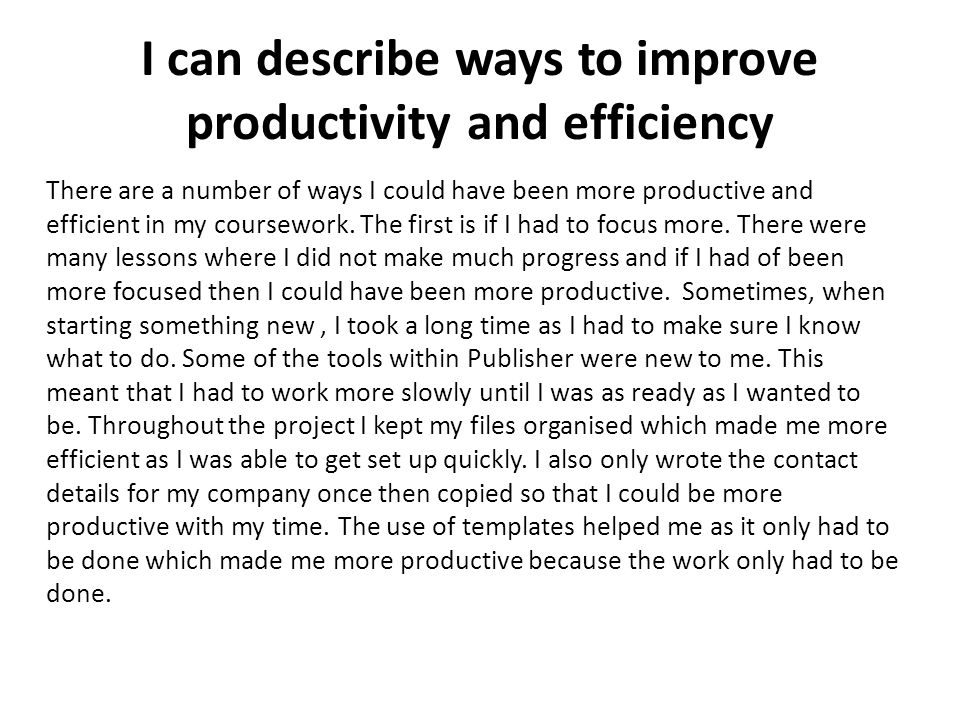 I can describe ways to improve productivity and efficiency