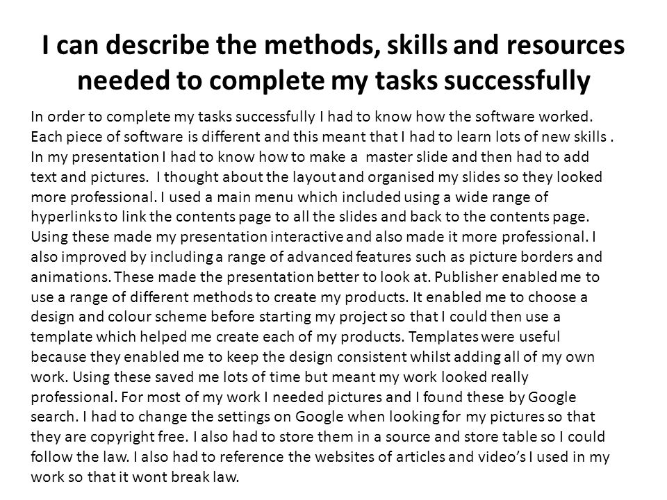 I can describe the methods, skills and resources needed to complete my tasks successfully