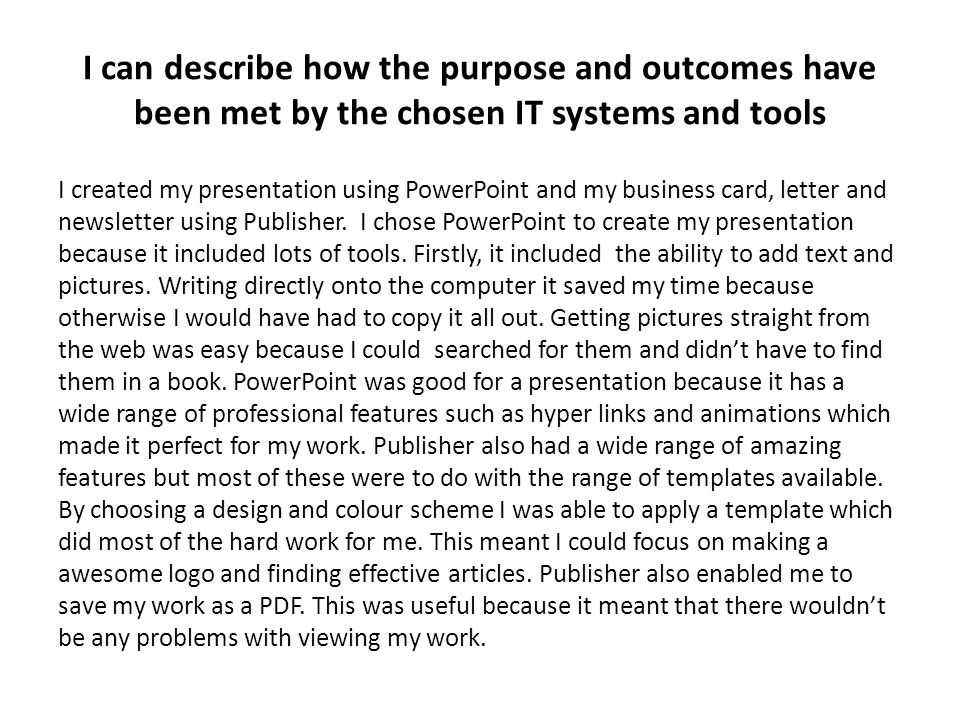 I can describe how the purpose and outcomes have been met by the chosen IT systems and tools