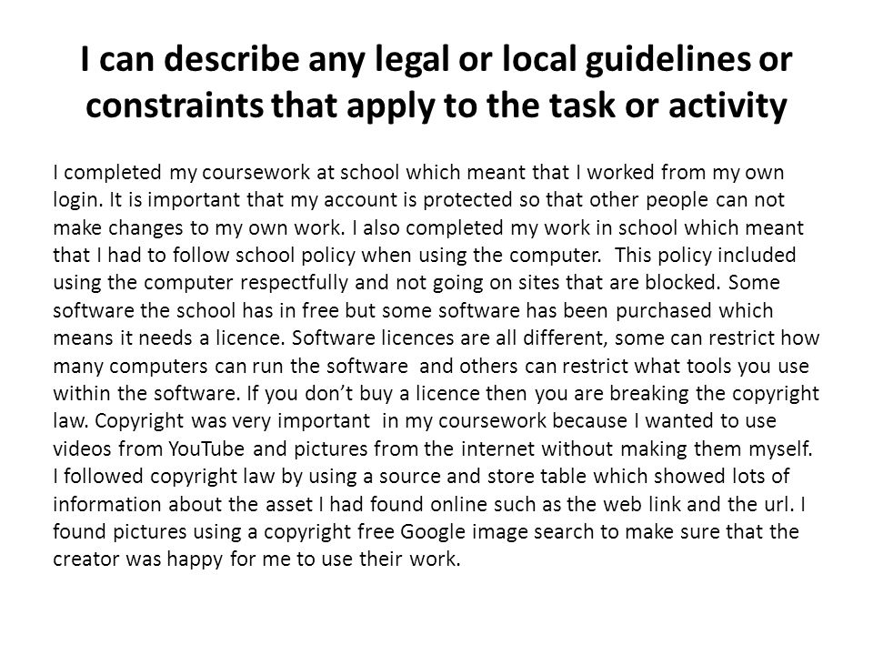 I can describe any legal or local guidelines or constraints that apply to the task or activity