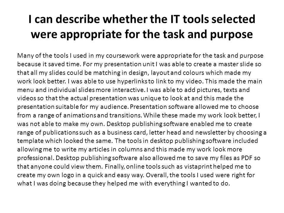 I can describe whether the IT tools selected were appropriate for the task and purpose