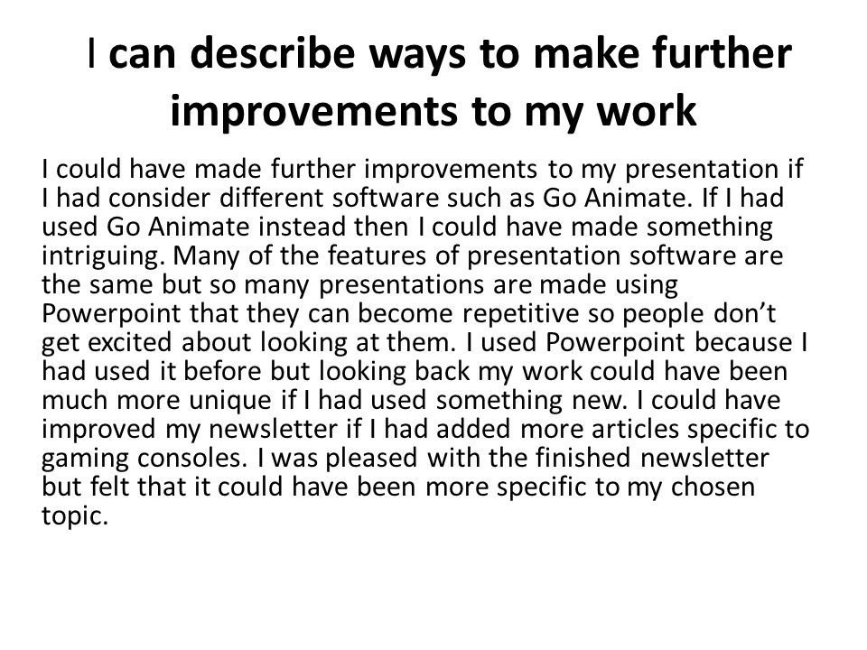 I can describe ways to make further improvements to my work