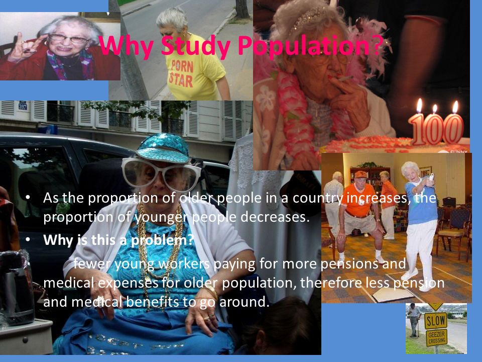 Why Study Population As the proportion of older people in a country increases, the proportion of younger people decreases.