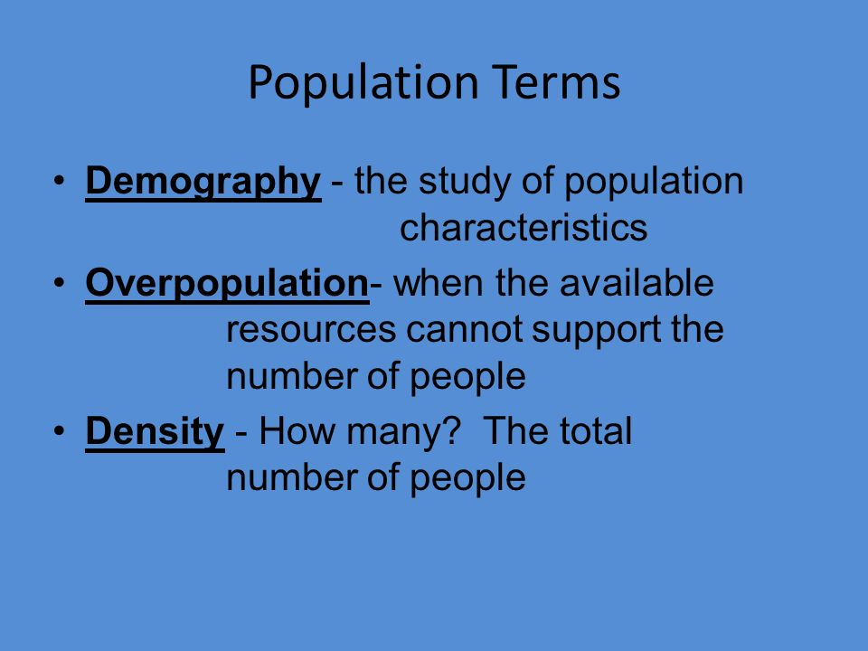 Population Terms Demography - the study of population characteristics