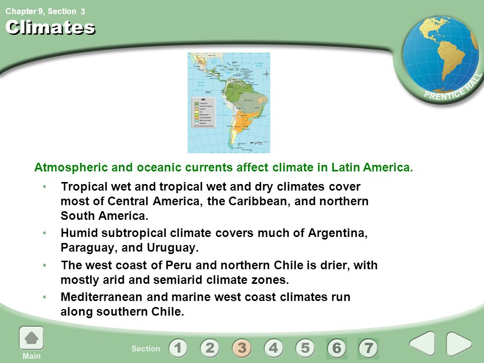 Atmospheric and oceanic currents affect climate in Latin America.