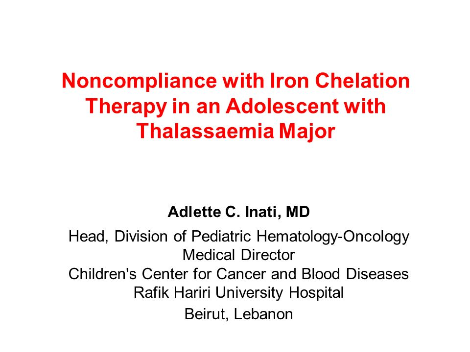 Noncompliance with Iron Chelation Therapy in an Adolescent