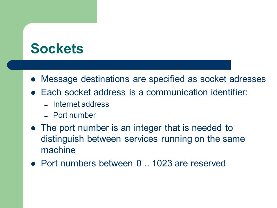 Sockets Message destinations are specified as socket adresses