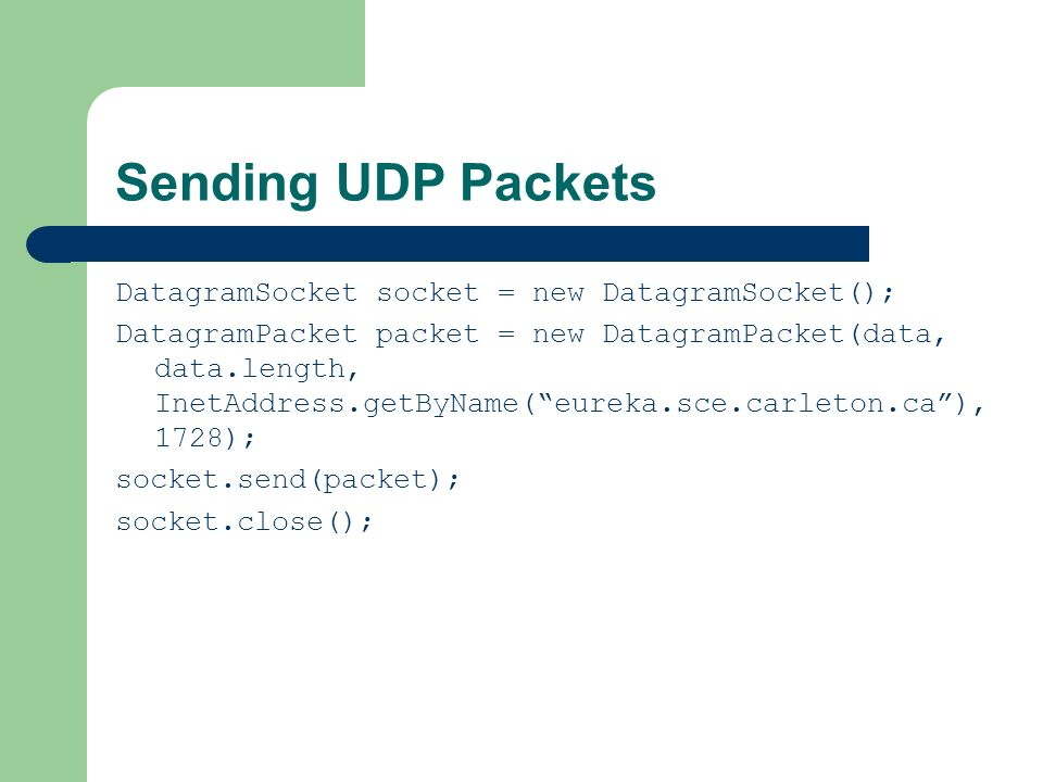 Sending UDP Packets DatagramSocket socket = new DatagramSocket();