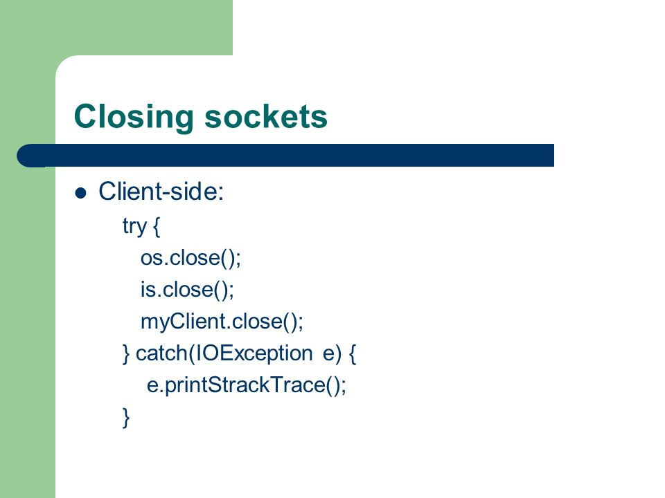 Closing sockets Client-side: try { os.close(); is.close();