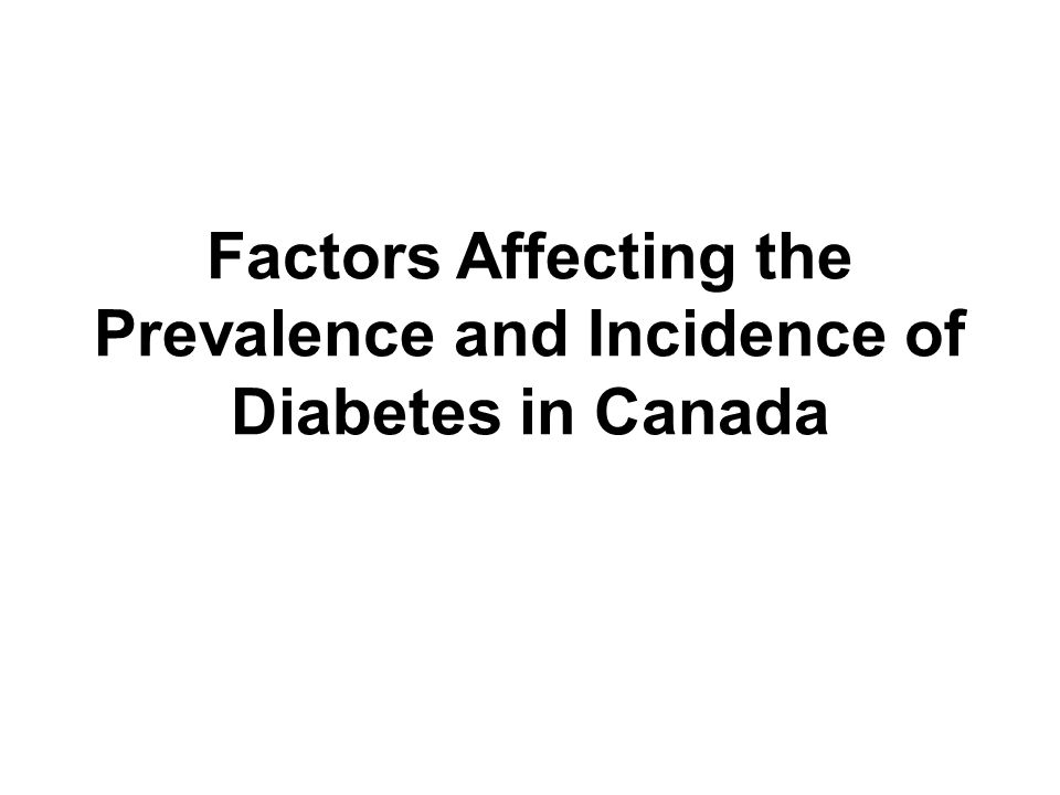 Factors Affecting the Prevalence and Incidence of Diabetes in Canada