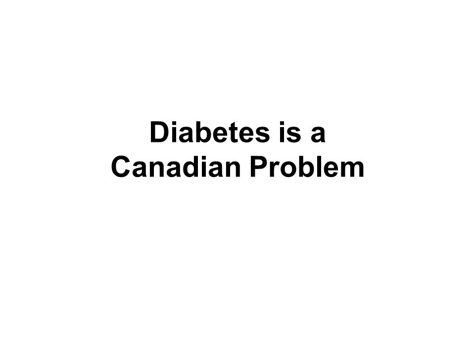 Diabetes is a Canadian Problem