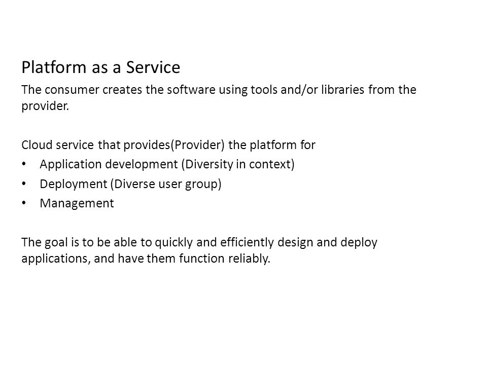 Platform as a Service The consumer creates the software using tools and/or libraries from the provider.