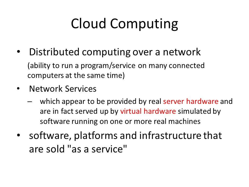 Cloud Computing Distributed computing over a network