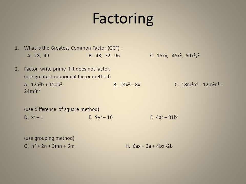 Factoring What is the Greatest Common Factor (GCF) :