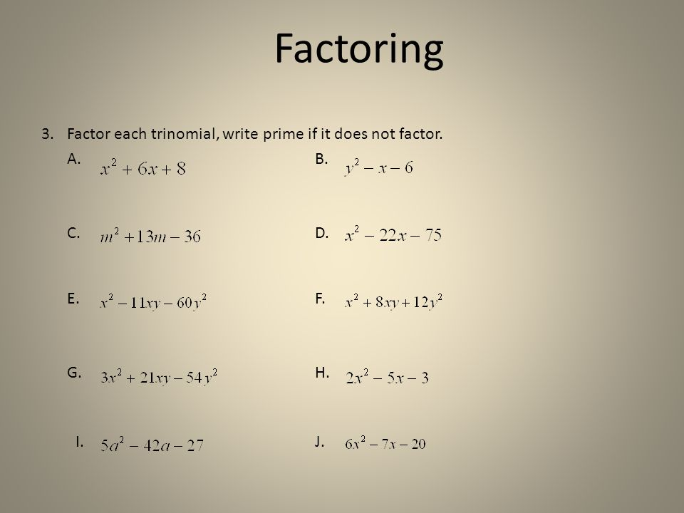 Factoring Factor each trinomial, write prime if it does not factor.