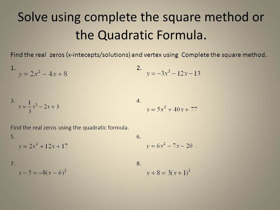 Solve using complete the square method or the Quadratic Formula.