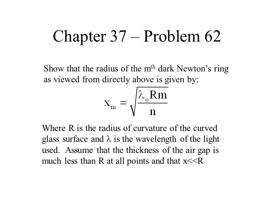 Chapter 37 – Problem 62 Show that the radius of the mth dark Newton's ring as viewed from directly above is given by: