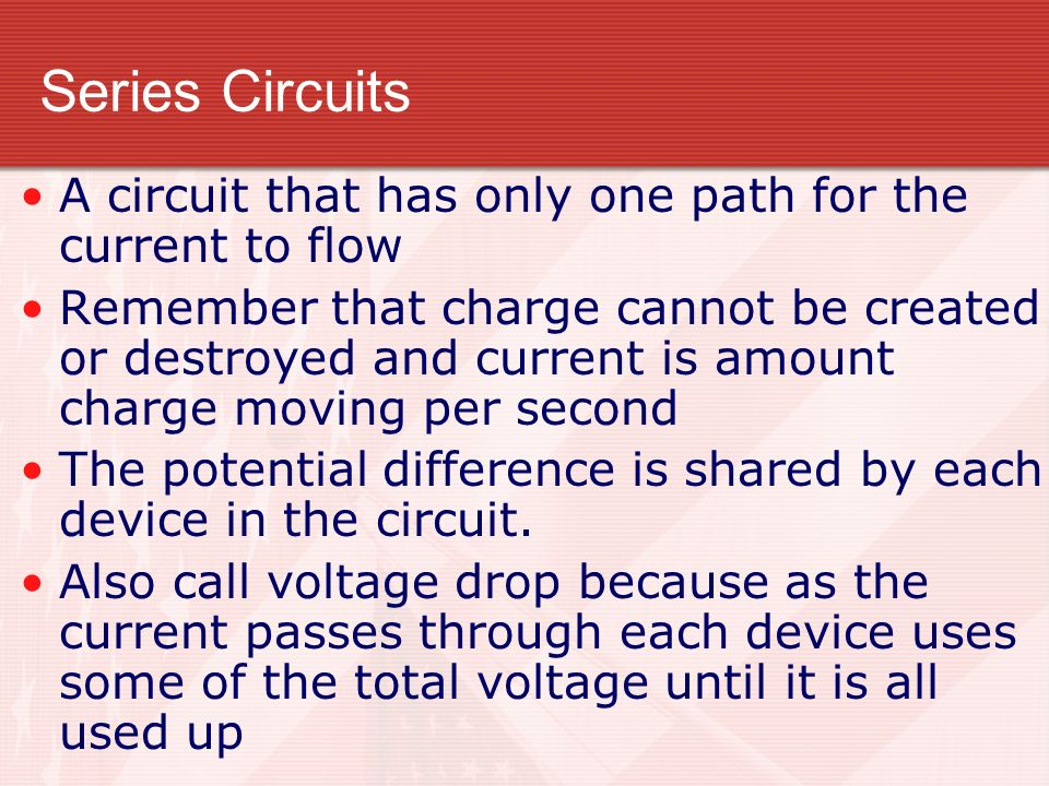 Series Circuits A circuit that has only one path for the current to flow.