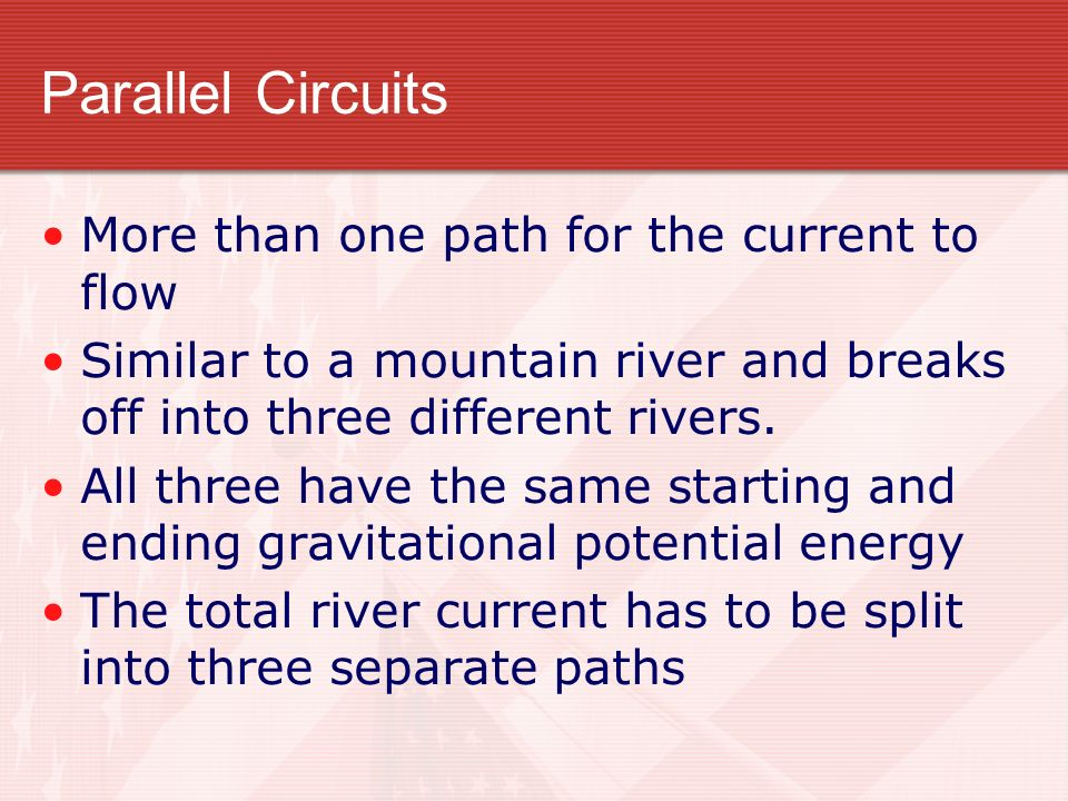 Parallel Circuits More than one path for the current to flow