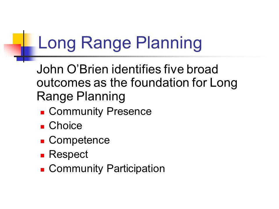 Long Range Planning John O'Brien identifies five broad outcomes as the foundation for Long Range Planning.