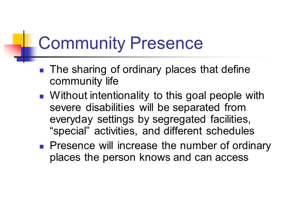 Community Presence The sharing of ordinary places that define community life.