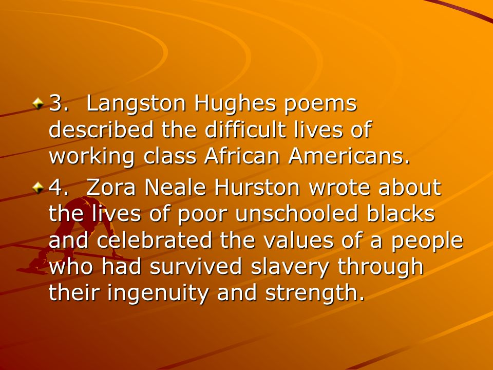 3. Langston Hughes poems described the difficult lives of working class African Americans.