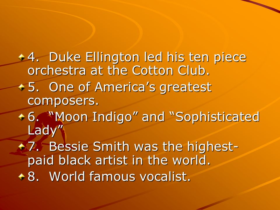 4. Duke Ellington led his ten piece orchestra at the Cotton Club.
