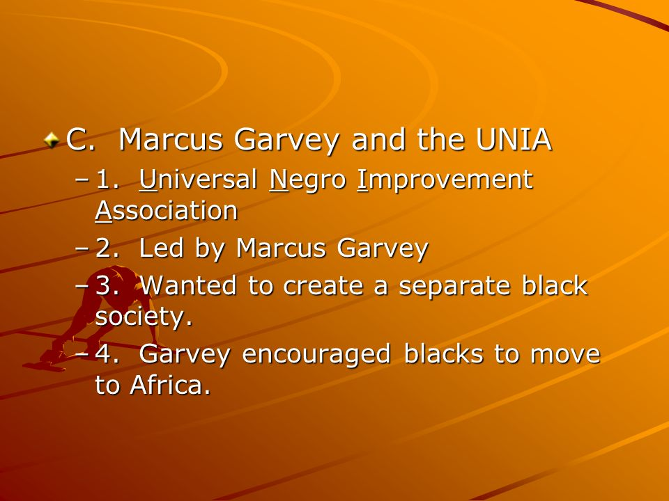 C. Marcus Garvey and the UNIA