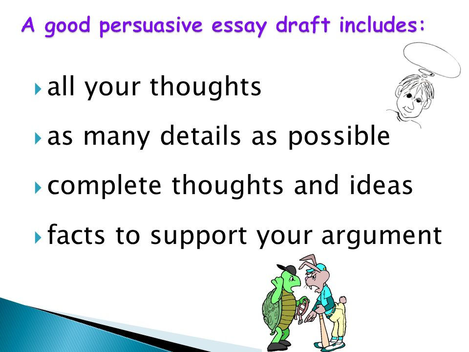 A good persuasive essay draft includes: