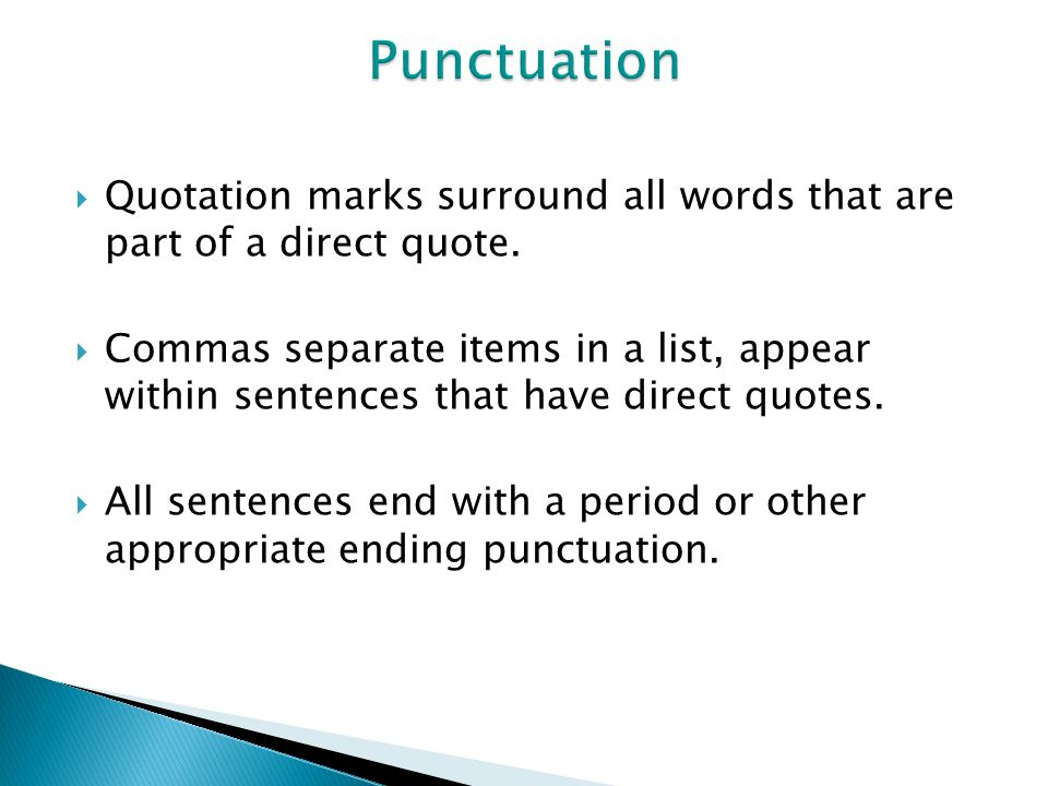 Punctuation Quotation marks surround all words that are part of a direct quote.