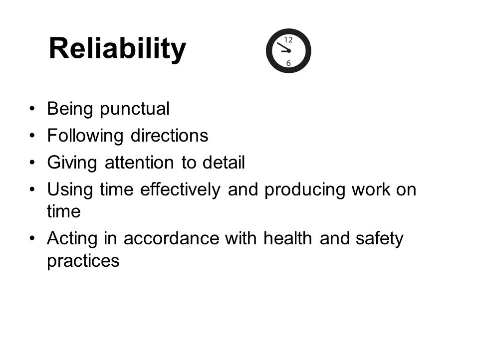 Reliability Being punctual Following directions