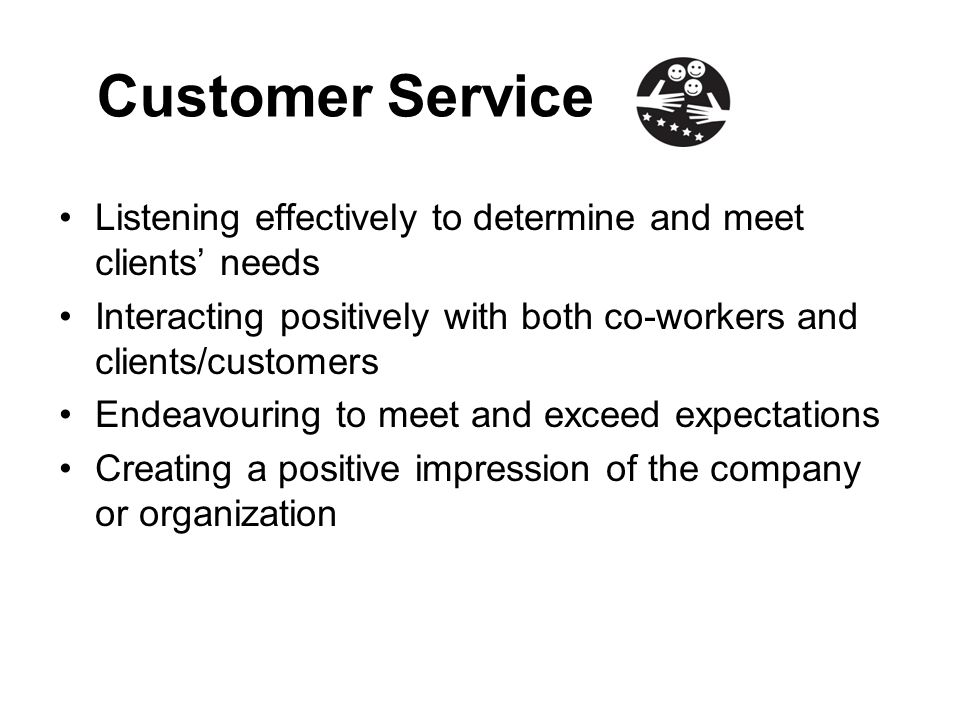 Customer Service Listening effectively to determine and meet clients' needs. Interacting positively with both co-workers and clients/customers.