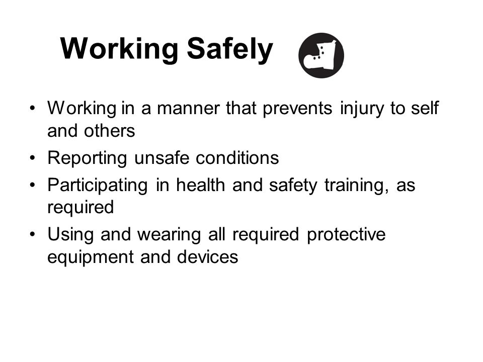 Working Safely Working in a manner that prevents injury to self and others. Reporting unsafe conditions.