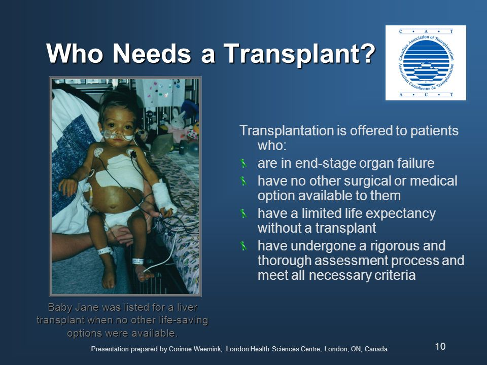 Who Needs a Transplant Transplantation is offered to patients who: