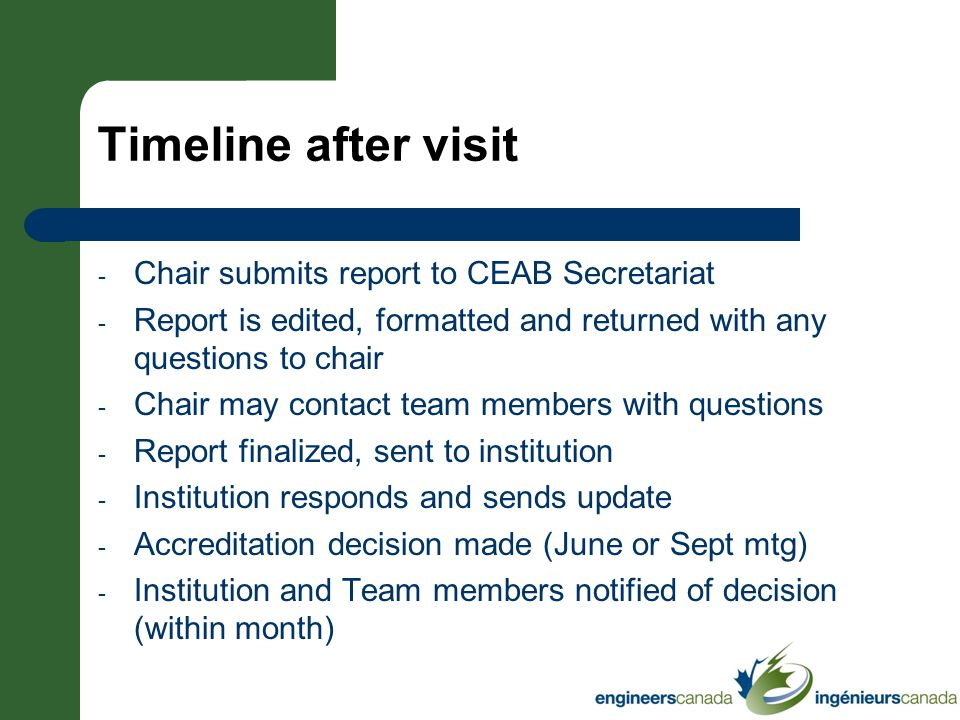 Timeline after visit Chair submits report to CEAB Secretariat