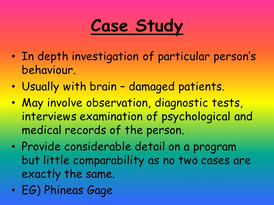 Case Study In depth investigation of particular person's behaviour.