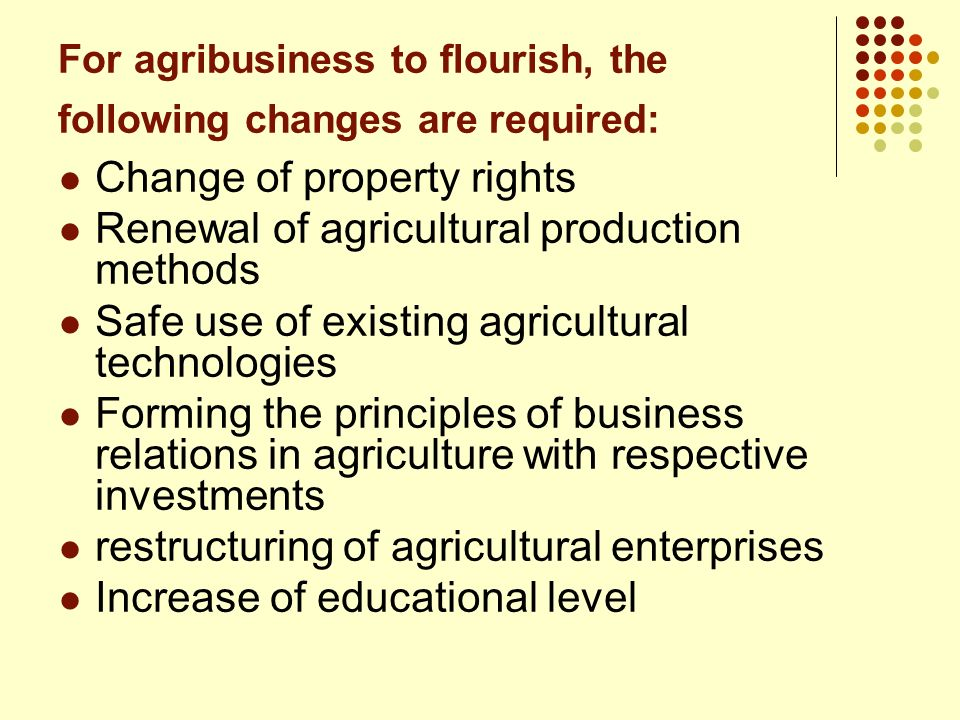 For agribusiness to flourish, the following changes are required: