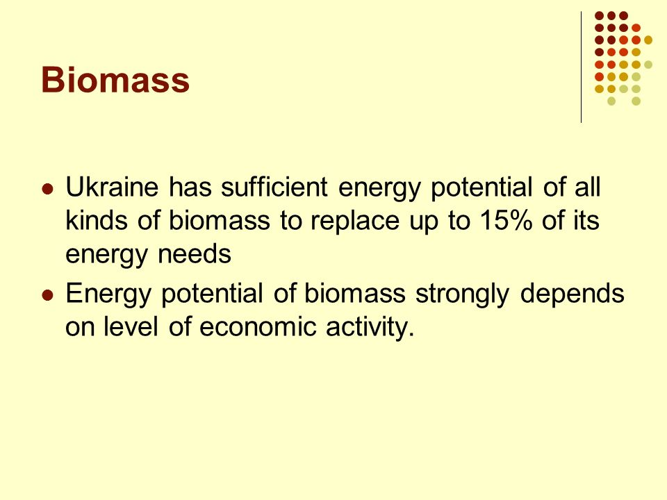 Biomass Ukraine has sufficient energy potential of all kinds of biomass to replace up to 15% of its energy needs.