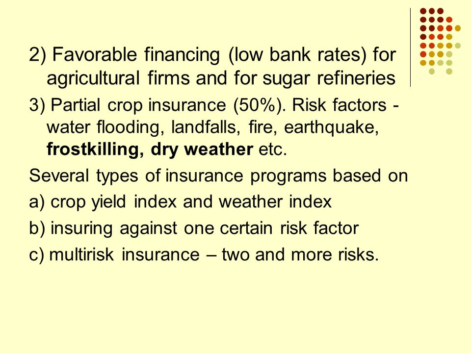 2) Favorable financing (low bank rates) for agricultural firms and for sugar refineries