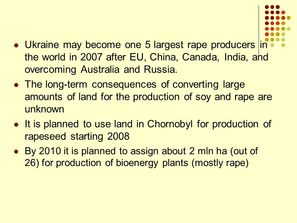 Ukraine may become one 5 largest rape producers in the world in 2007 after EU, China, Canada, India, and overcoming Australia and Russia.
